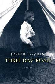 Three-Day Road by Joseph Boyden - Hardcover - 2005 - from Endless Shores Books and Biblio.com