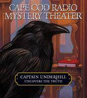 Captain Underhill Uncovers the Truth: Edgar Allan Crow and the Purloined, Purloined Letter (Cape Cod Radio Mystery Theater) Audio CD – Unabridged.