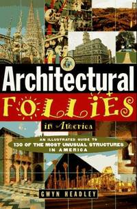 Architectural Follies in America, an Illustrated Guide to 130 of the Most Unusual Structures in America