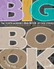 The Youth Worker's Big Book of Case Studies: Not Quite a Million Stories That Beg Discussion...