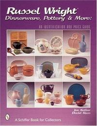 Russel Wright Dinnerware, Pottery & More:  An Identification and Price  Guide by Keller, Joe; David Ross - 2000