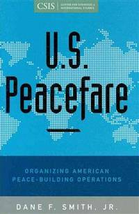 U.S. Peacefare: Organizing American Peace-Building Operations