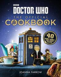 Doctor Who: The Official Cookbook: 40 Wibbly-Wobbly Timey-Wimey Recipes by Farrow, Joanna