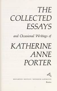 The Collected Essays and Occasional Writings Of Katherine Anne Porter