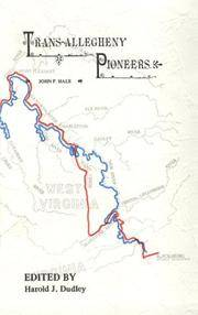 TRANS-ALLEGHENY PIONEERS Historical Sketches of the First White Settlements West of the Alleghenies