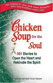 Chicken Soup for the Soul: 101 Stories to Open the Heart & Rekindle the Spirit.