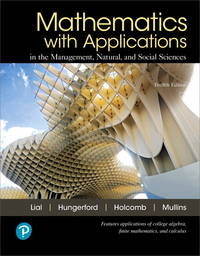 Mathematics with Applications In the Management, Natural, and Social Sciences (12th Edition)