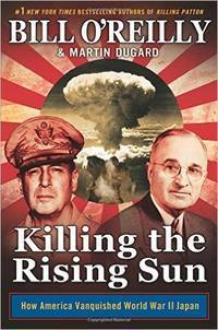 Killing the Rising Sun: How America Vanquished World War II Japan by  Martin  Bill; Dugard - Hardcover - from Mediaoutletdeal1 and Biblio.com