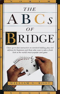 The ABCs of Bridge: Clear, Up-to-Date Instruction on Standard Bidding, Play and Defense for...
