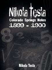Nikola Tesla: Colorado Springs Notes 1899-1900