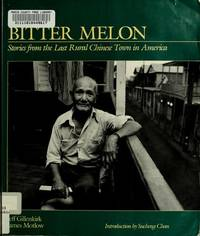 BITTER MELON. Stories from the Last Rural Chinese Town in America.