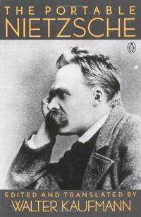 THE PORTABLE NIETZSCHE - SELECTED AND TRANSLATED WITH AN INTRODUCTION,  PREFACES AND NOTES