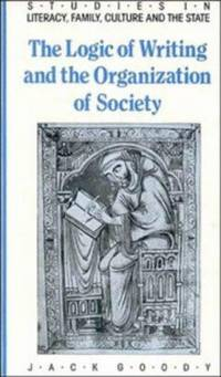 The Logic of Writing and the Organization of Society (Studies in Literacy, the Family, Culture and the State)