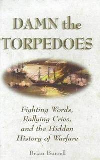 Damn the Torpedoes: Fighting Words, Rallying Cries, and the Hidden History of Warfare