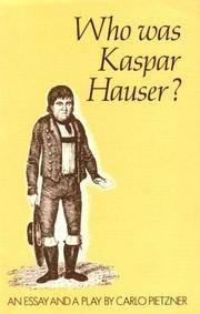 Who Was Kaspar Hauser?: An Essay and a Play.