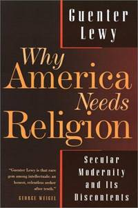 image of Why America Needs Religion: Secular Modernity and Its Discontents
