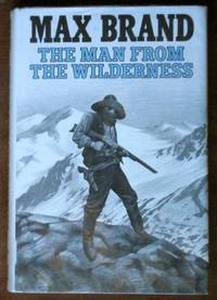 The Man from the Wilderness by  Frederick)  Max; (Faust - First Thus - 1982 - from B-Line Books (SKU: 16204)