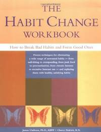 Habit Change Workbook : How to Break Bad Habits and Form Good Ones