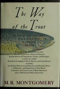 THE WAY OF THE TROUT: An Essay on Anglers, Wild Fish and Running Water