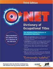 ONet Dictionary of Occupational Titles: Based on Information Obtained from the U.S. Department of...