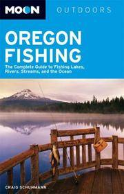 Moon Oregon Fishing: The Complete Guide to Fishing Lakes, Rivers, Streams, and the Ocean (Moon Outdoors)