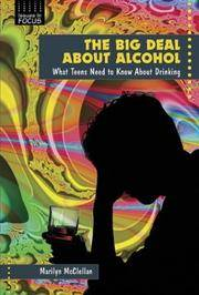 THE BIG DEAL ABOUT ALCOHOL : What Teens Need to Know About Drinking by  Marilyn McClellan - Hardcover - 2004 - from Karen Wickliff - Books and Biblio.com