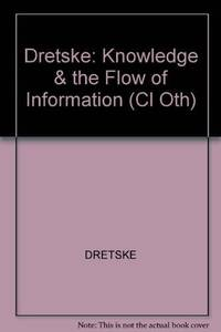 Knowledge and the Flow of Information (Bradford Books)