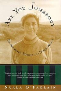 ARE YOU SOMEBODY THE ACCIDENTAL MEMOIR OF A DUBLIN WOMAN by  Nuala O'Faolain - Hardcover - Reprint - 1998 - from Seneca Valley Used Books & Paper Collectibles and Biblio.com
