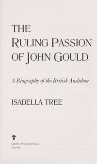 The Ruling Passion of John Gould; A Biography of the British Audubon.