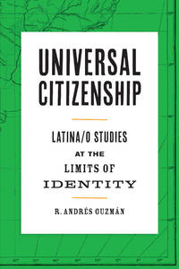 Universal Citizenship: Latina/o Studies at the Limits of Identity (PB)
