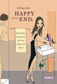 HAPPY und kein ENDe: Gebrauchsanweisung für das Leben mit Mann