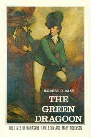 The Green Dragoon: The Lives of Banastre Tarleton and Mary Robinson