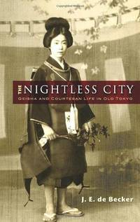 The Nightless City : Geisha and Courtesan Life in Old Tokyo