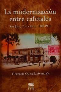 La modernización entre cafetales: San José, Costa Rica, 1880-1930
