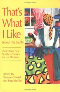 That's What I Like (About the South : And Other New Southern Stories for the Nineties)