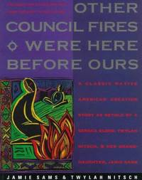 Other Council Fires Were Here Before Ours: A Classic Native American Creation Story as Retold by a Seneca Elder, Twylah Nitsch, and Her Granddaughter, Jamie Sams