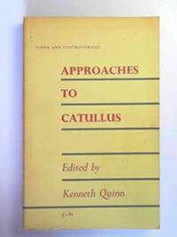Approaches to Catullus. Selected and introduced by Kenneth Quinn