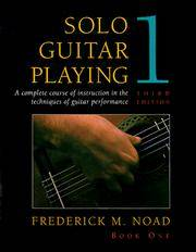 Solo Guitar Playing: A Complete Course of Instruction in the Techniques of Guitar Performance, Book 1 (Third Edition)