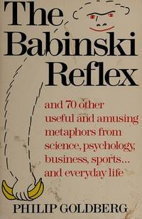 THE BABINSKI REFLEX, AND 70 OTHER USEFUL AND AMUSING METAPHORS FROM SCIENCE, PSYCHOLOGY,...