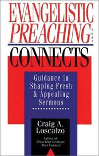 Evangelistic Preaching That Connects: Guidance in Shaping Fresh and Appealing Sermons