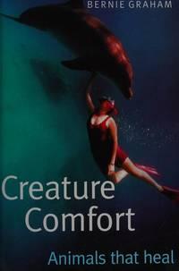 image of CREATURE COMFORT : Animals that Heal