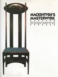 Mackintosh's Masterwork : Charles Rennie Mackintosh and the Glasgow School of Art