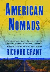 American Nomads: Travels with Lost Conquistadors, Mountain Men, Cowboys, Indians, Hobos,...