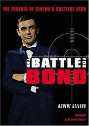 image of The Battle for Bond: The Genesis of Cinema's Greatest Hero