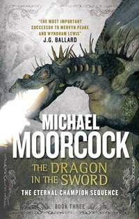 The Dragon in the Sword: Book 3 of Erekosë Trilogy by Michael Moorcock - Paperback - 2015 - from Endless Shores Books and Biblio.com
