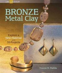 Bronze Metal Clay: Explore a New Material with 35 Projects (Lark Jewelry Books)