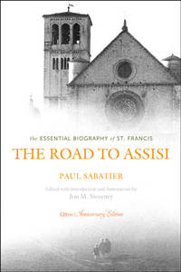 ROAD TO ASSISI: The Essential Biography Of St. Francis--120th Anniversary Edition