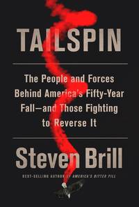 Tailspin: The People and Forces Behind America's Fifty-Year Fall--and Those Fighting to...