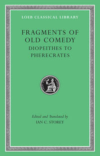 Fragments of Old Comedy: Diopeithes to Pherecrates: Vol 2 by  Ian C. (Editor) Storey - Hardcover - 2011 - from Revaluation Books (SKU: __0674996631)