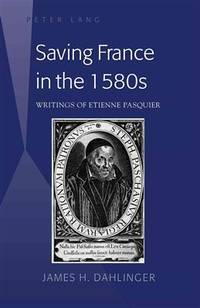 Saving France in the 1580s: Writings of Etienne Pasquier